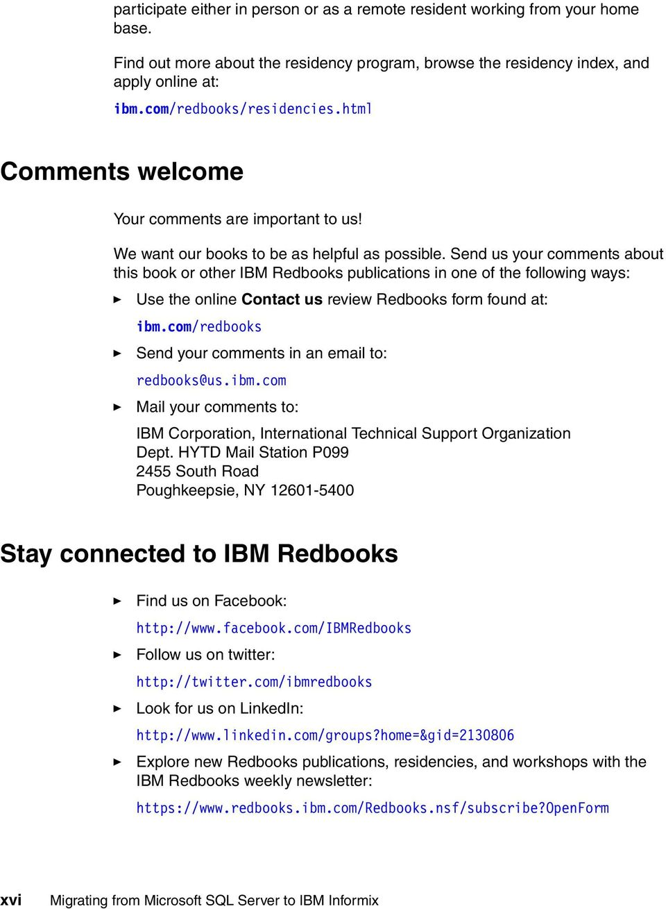 Send us your comments about this book or other IBM Redbooks publications in one of the following ways: Use the online Contact us review Redbooks form found at: ibm.