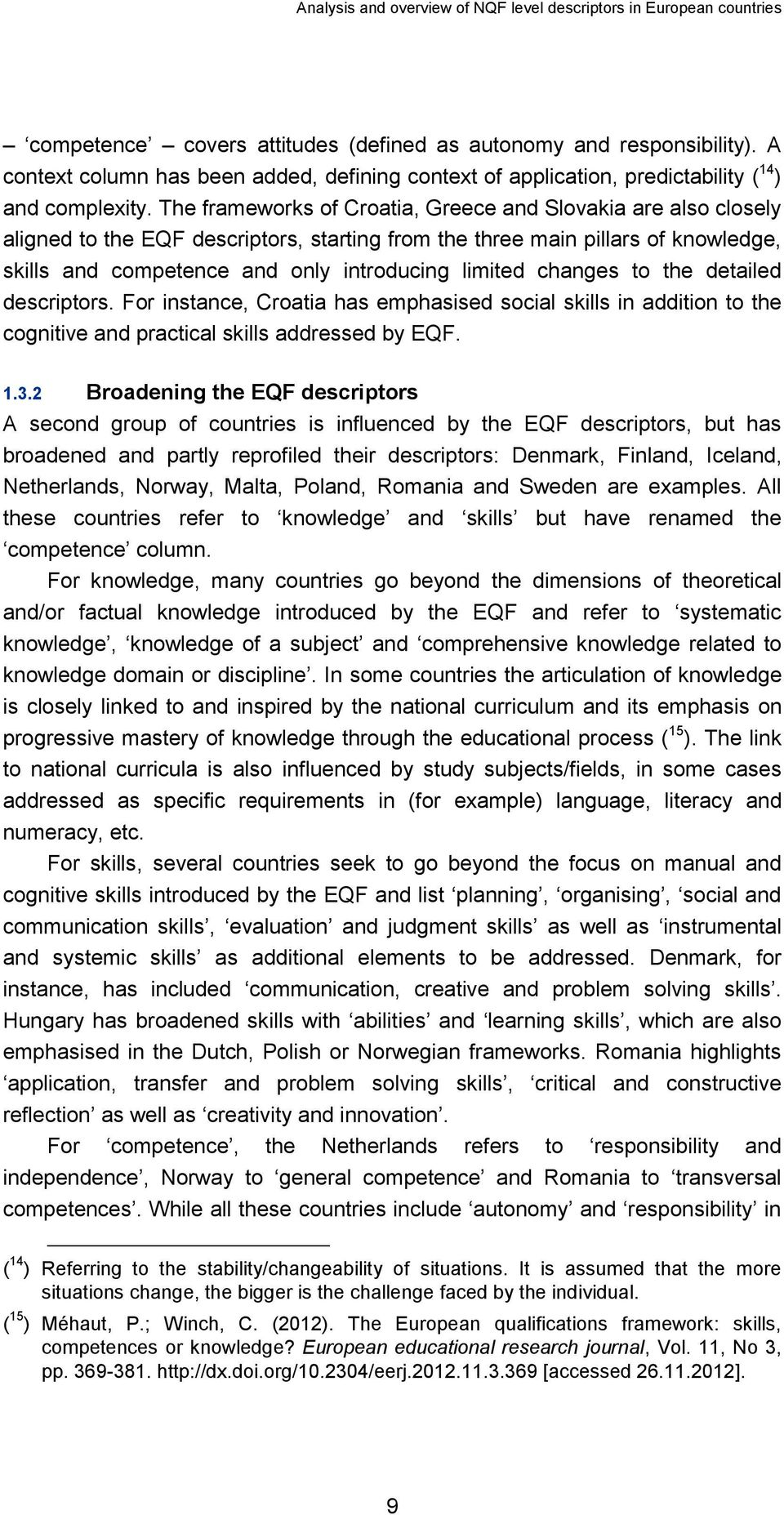 changes to the detailed descriptors. For instance, Croatia has emphasised social skills in addition to the cognitive and practical skills addressed by EQF. 1.3.
