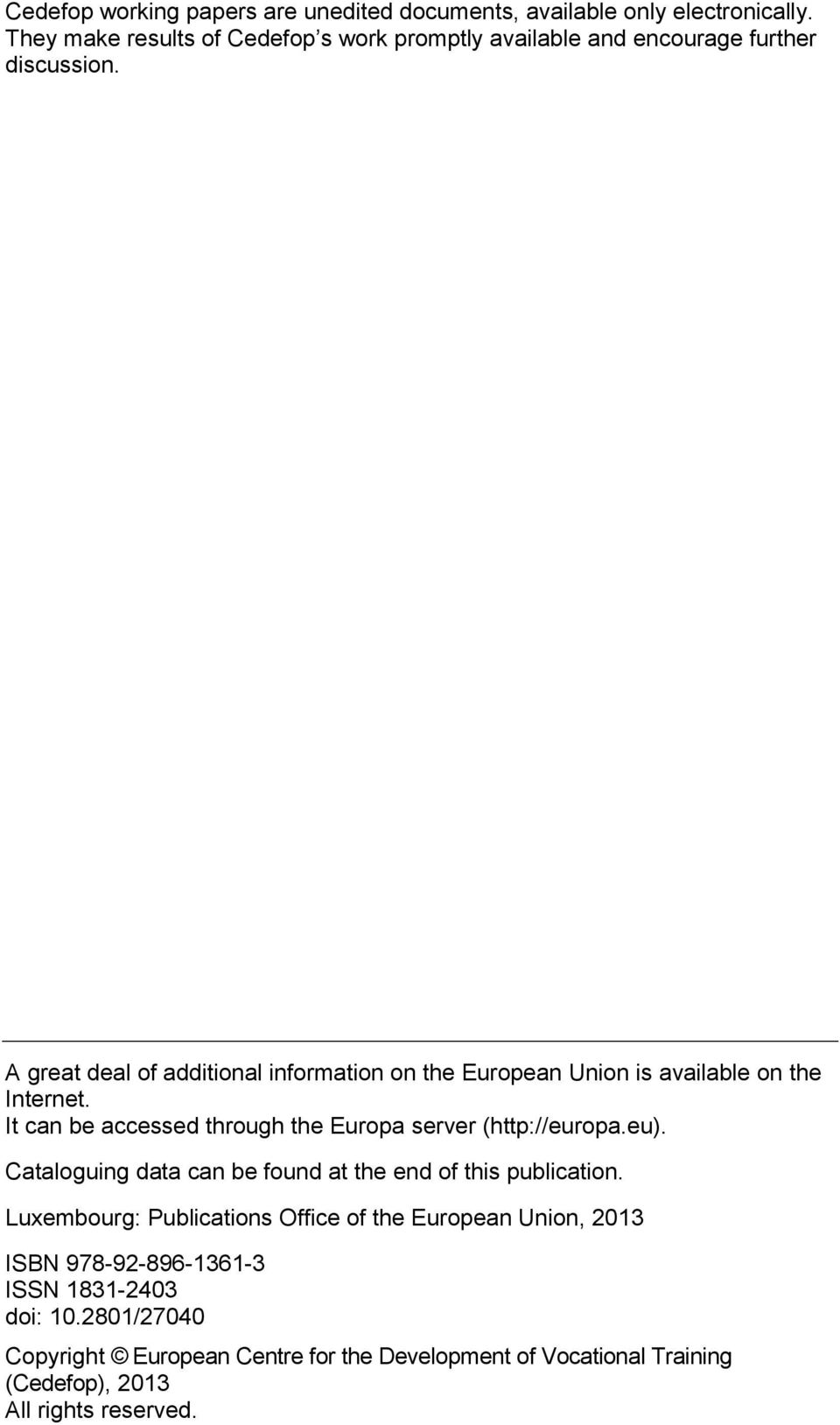 A great deal of additional information on the European Union is available on the Internet. It can be accessed through the Europa server (http://europa.