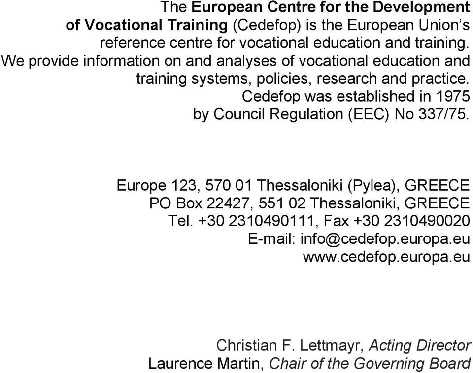 Cedefop was established in 1975 by Council Regulation (EEC) No 337/75.