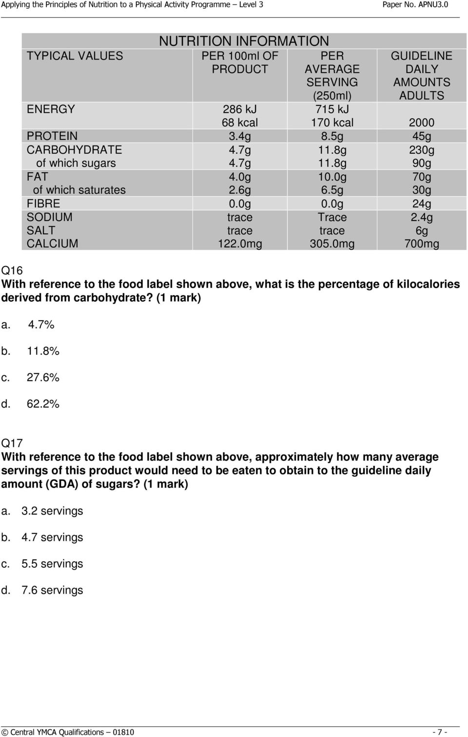 0mg 2.4g 6g 700mg Q16 With reference to the food label shown above, what is the percentage of kilocalories derived from carbohydrate? a. 4.7% b. 11.8% c. 27.6% d. 62.