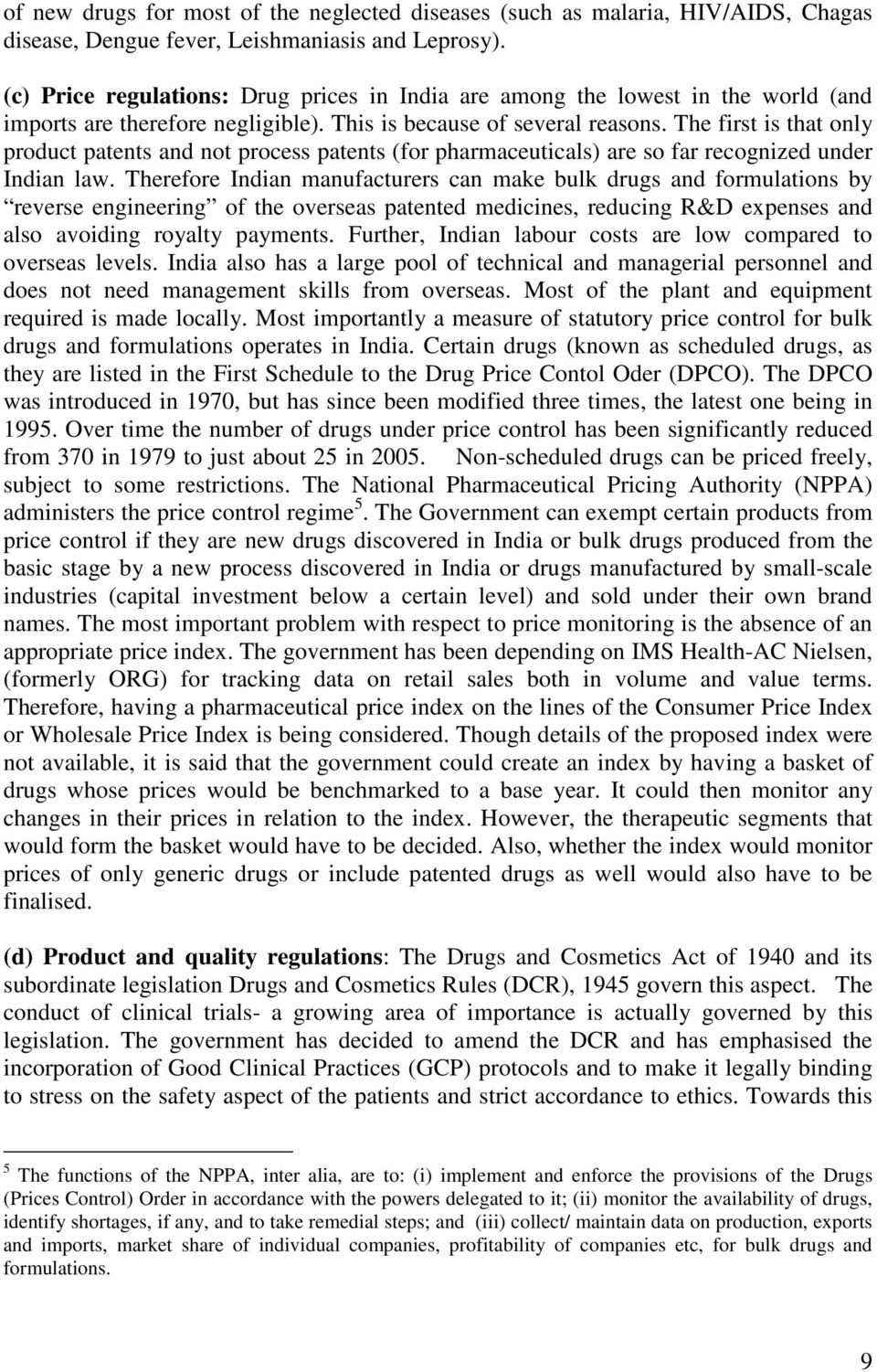 The first is that only product patents and not process patents (for pharmaceuticals) are so far recognized under Indian law.