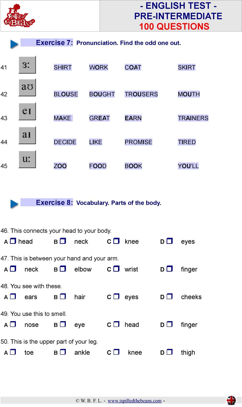 Exercise 8: Vocabulary. Parts of the body. 46. This connects your head to your body. A head B neck C knee D eyes 47.