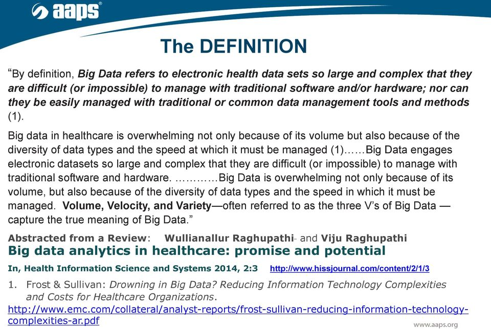 Big data in healthcare is overwhelming not only because of its volume but also because of the diversity of data types and the speed at which it must be managed (1) Big Data engages electronic