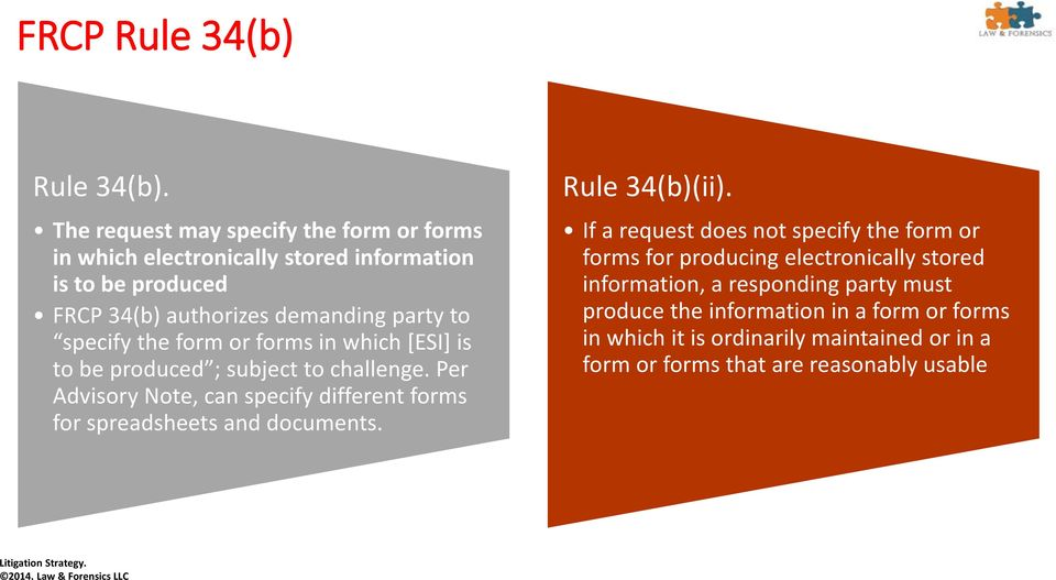 the form or forms in which [ESI] is to be produced ; subject to challenge. Per Advisory Note, can specify different forms for spreadsheets and documents.