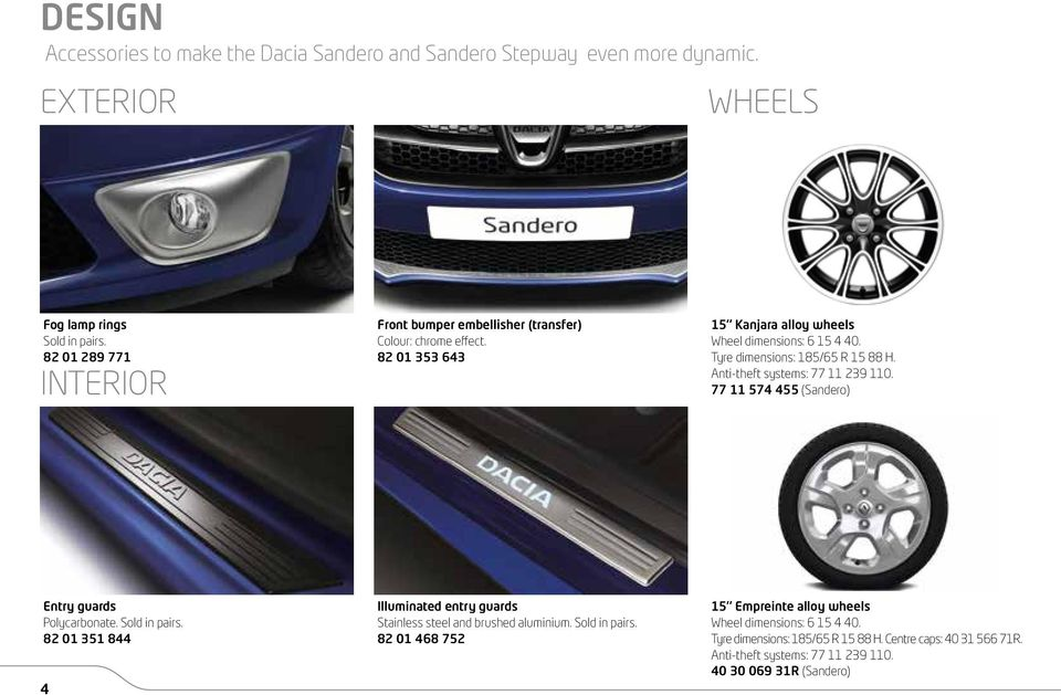Tyre dimensions: 185/65 R 15 88 H. Anti-theft systems: 77 11 239 110. 77 11 574 455 (Sandero) Entry guards Polycarbonate. Sold in pairs.