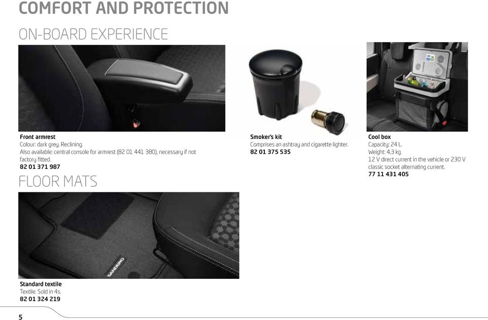 82 01 371 987 FLOOR MATS Smoker s kit Comprises an ashtray and cigarette lighter.