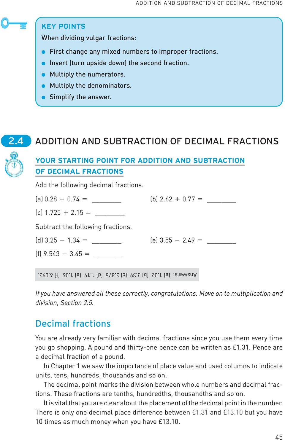 4 ADDITION AND SUBTRACTION OF DECIMAL FRACTIONS YOUR STARTING POINT FOR ADDITION AND SUBTRACTION OF DECIMAL FRACTIONS Add the following decimal fractions. (a) 0.28 + 0.74 = (b) 2.62 + 0.77 = (c).