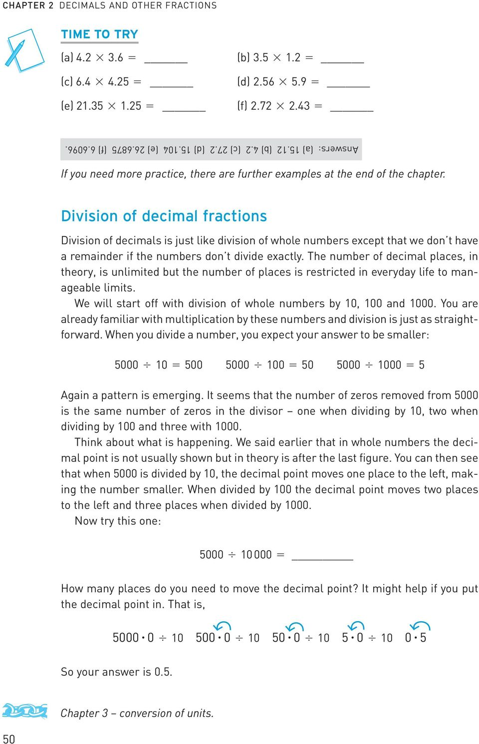Division of decimal fractions Division of decimals is just like division of whole numbers except that we don t have a remainder if the numbers don t divide exactly.
