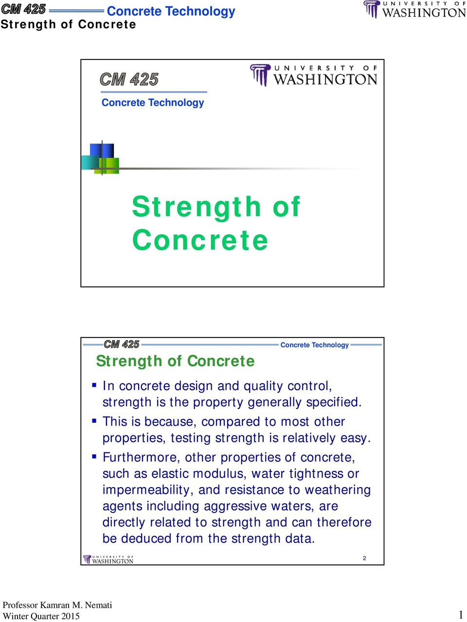 Furthermore, other properties of concrete, such as elastic modulus, water tightness or impermeability, and resistance