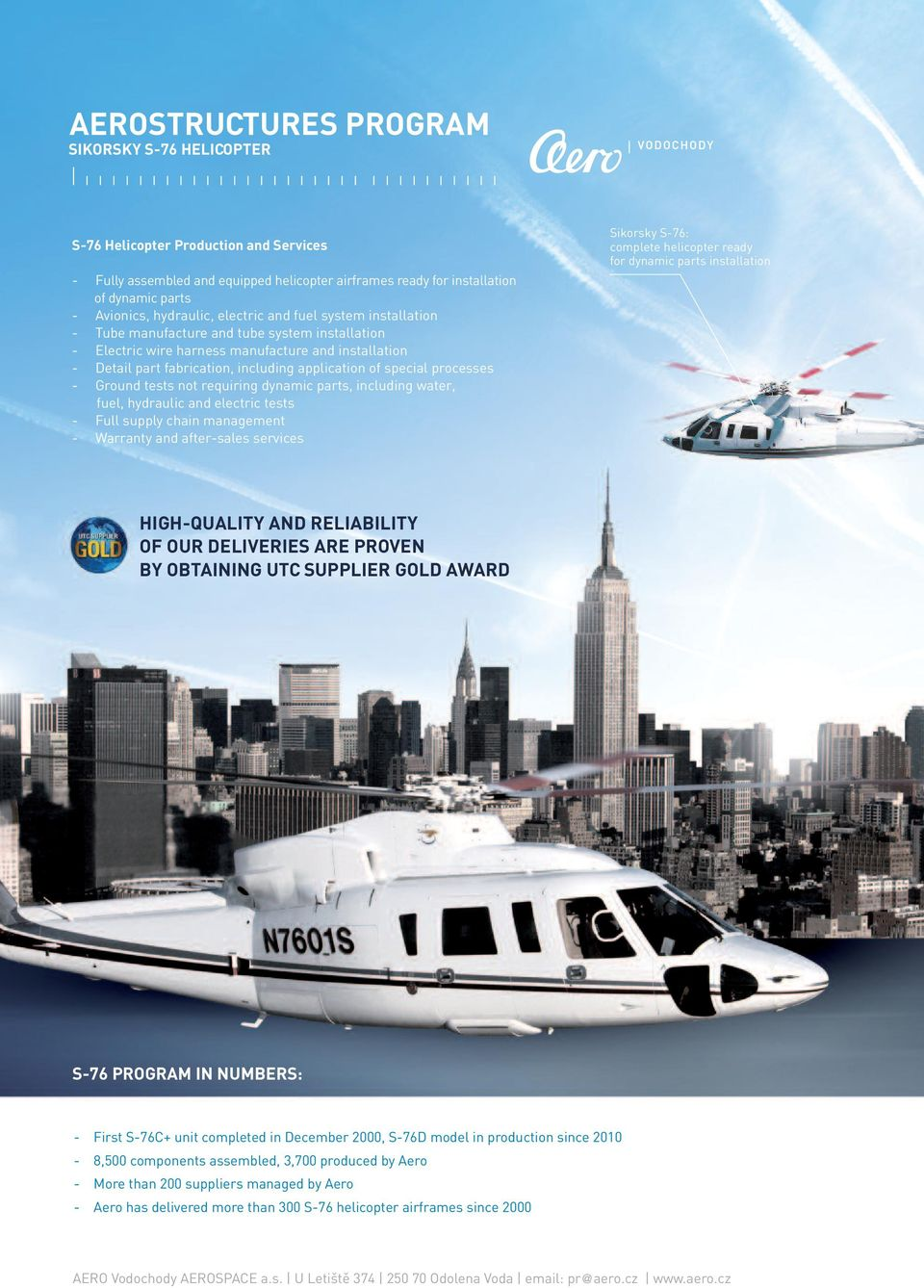 tests not requiring dynamic parts, including water, fuel, hydraulic and electric tests - Full supply chain management - Warranty and after-sales services Sikorsky S-76: complete helicopter ready for
