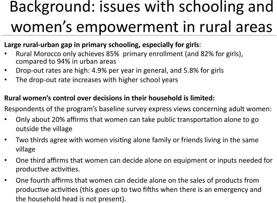 8% for girls The drop- out rate increases with higher school years Rural women s control over decisions in their household is limited: Respondents of the program s baseline survey express views