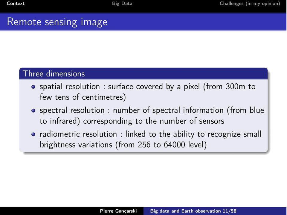 corresponding to the number of sensors radiometric resolution : linked to the ability to recognize