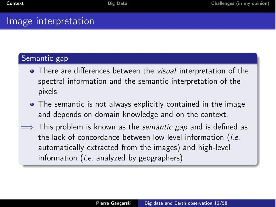 context. =) This problem is known as the semantic gap and is defined as the lack of concordance between low-level information (i.e. automatically extracted from the images) and high-level information (i.