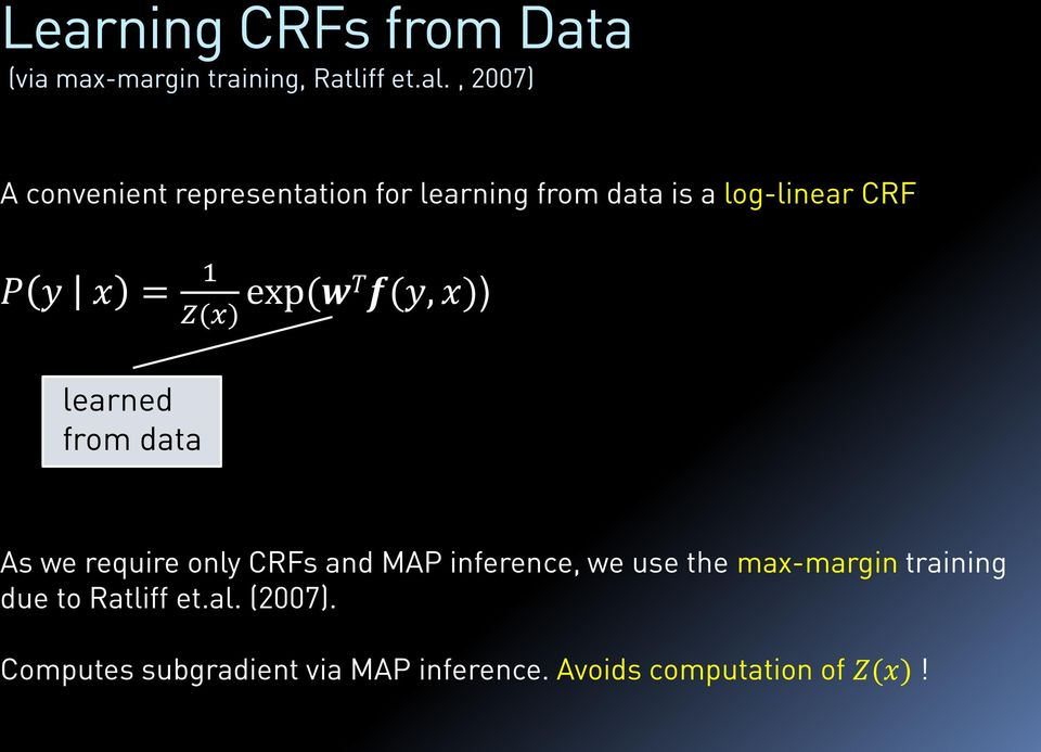 Z(x) exp (wt f(y, x)) learned from data As we require only CRFs and MAP inference, we use