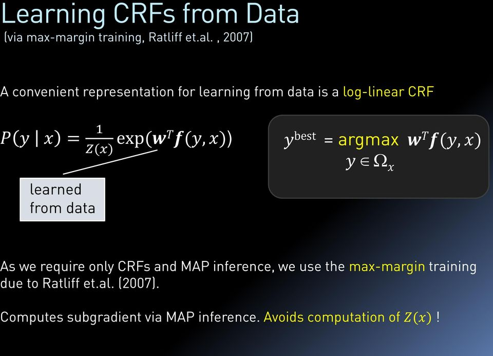 (wt f(y, x)) learned from data y best = argmax w T f(y, x) y x As we require only CRFs and MAP