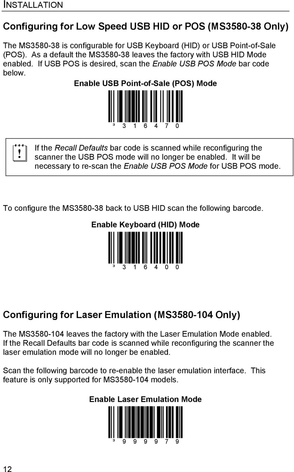 Enable USB Point-of-Sale (POS) Mode ³ 3 1 6 4 7 0 If the Recall Defaults bar code is scanned while reconfiguring the scanner the USB POS mode will no longer be enabled.