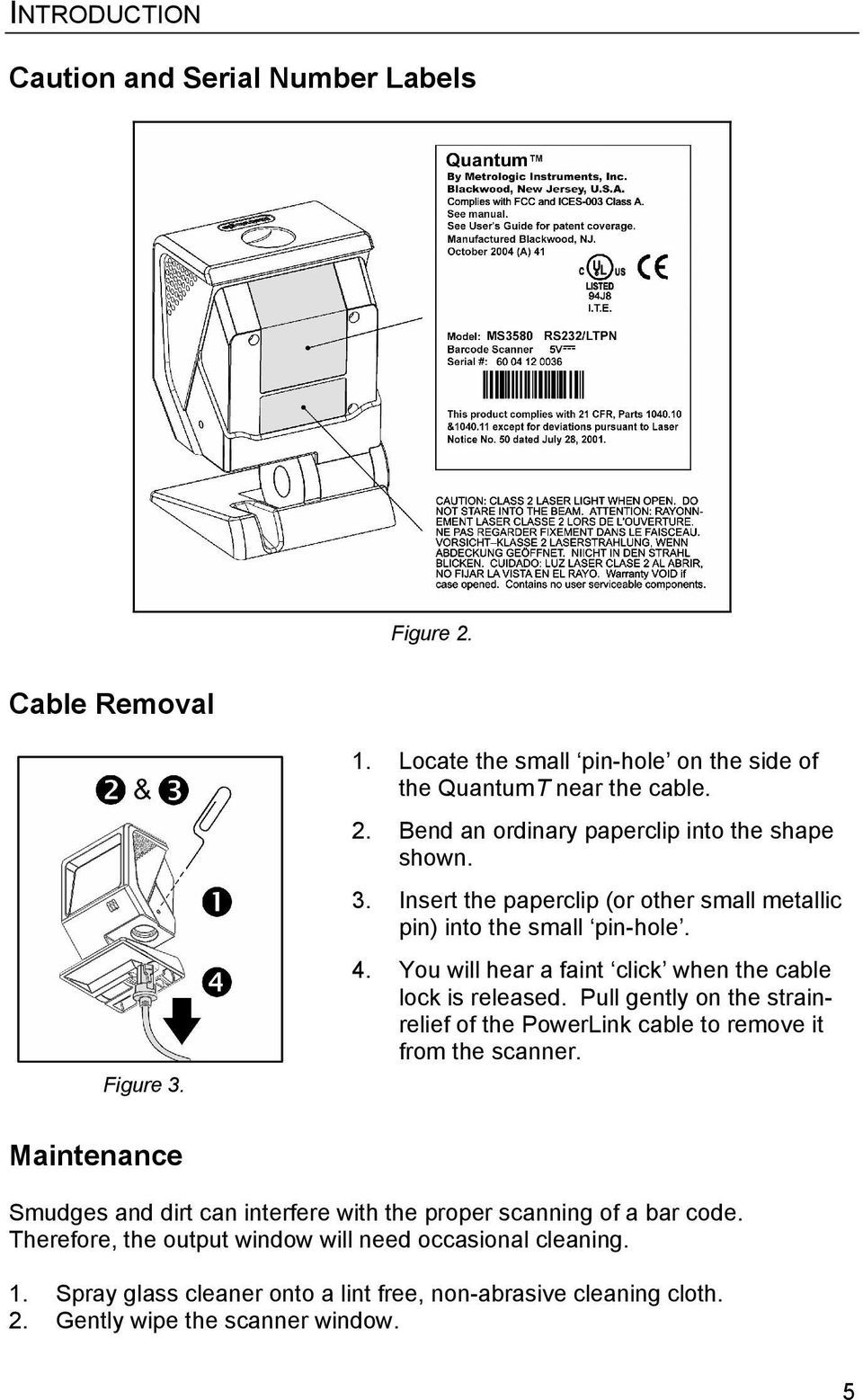 Pull gently on the strainrelief of the PowerLink cable to remove it from the scanner. Maintenance Smudges and dirt can interfere with the proper scanning of a bar code.