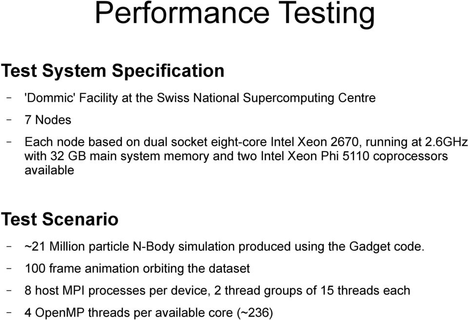 6GHz with 32 GB main system memory and two Intel Xeon Phi 5110 coprocessors available Test Scenario ~21 Million particle N-Body