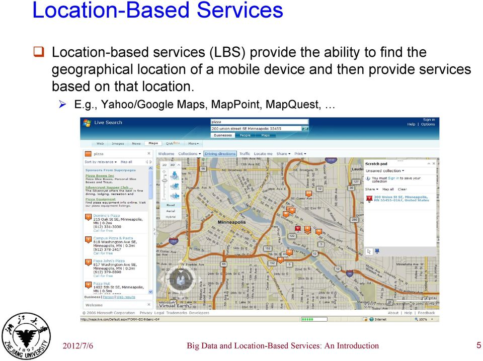 provide services based on that location. E.g.