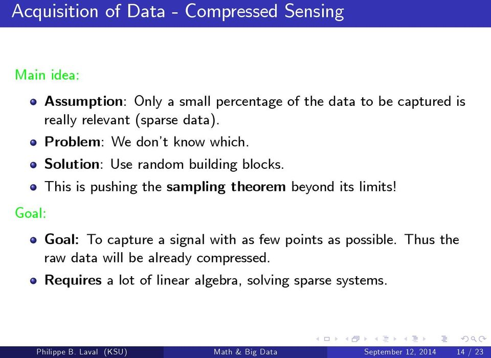 This is pushing the sampling theorem beyond its limits! Goal: To capture a signal with as few points as possible.