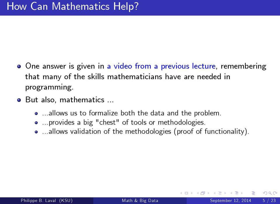 have are needed in programming. But also, mathematics......allows us to formalize both the data and the problem.