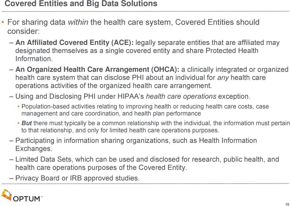 An Organized Health Care Arrangement (OHCA): a clinically integrated or organized health care system that can disclose PHI about an individual for any health care operations activities of the