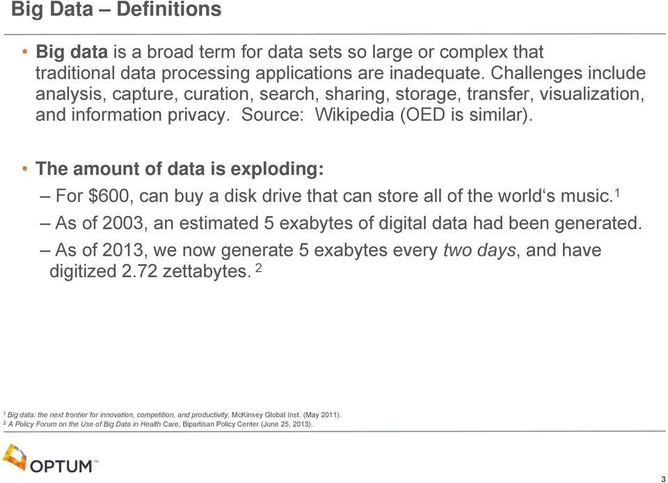 The amount of data is exploding: For $600, can buy a disk drive that can store all of the world s music. 1 As of 2003, an estimated 5 exabytes of digital data had been generated.
