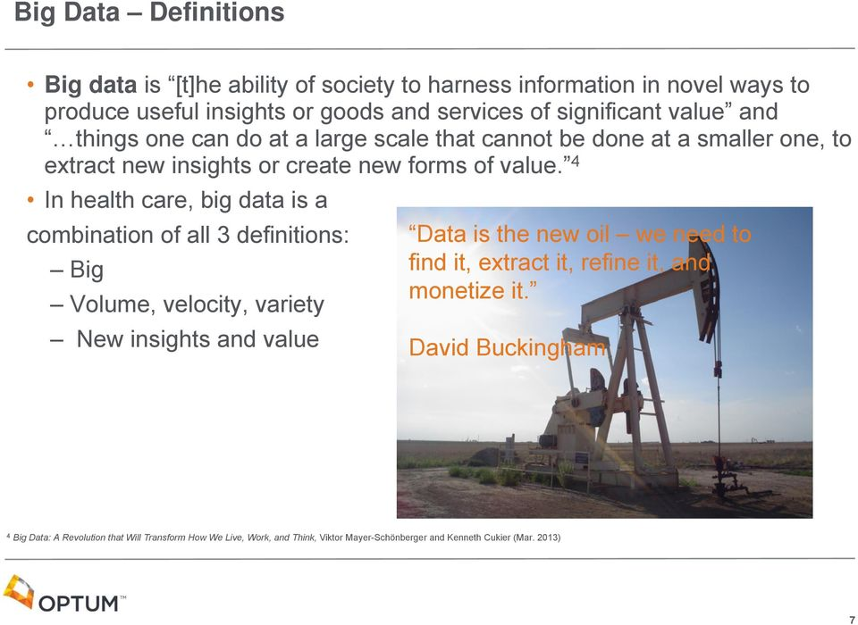 4 In health care, big data is a combination of all 3 definitions: Data is the new oil we need to Big find it, extract it, refine it, and monetize it.