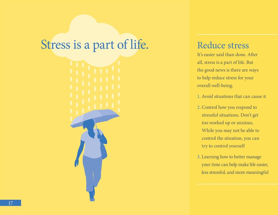 Control how you respond to stressful situations. Don t get too worked up or anxious.