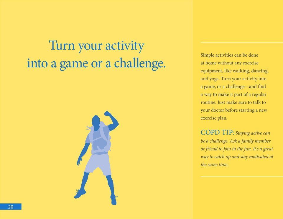 Turn your activity into a game, or a challenge and find a way to make it part of a regular routine.