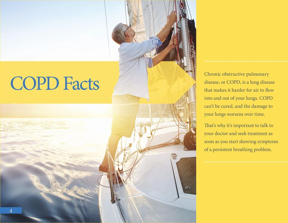 COPD can t be cured, and the damage to your lungs worsens over time.