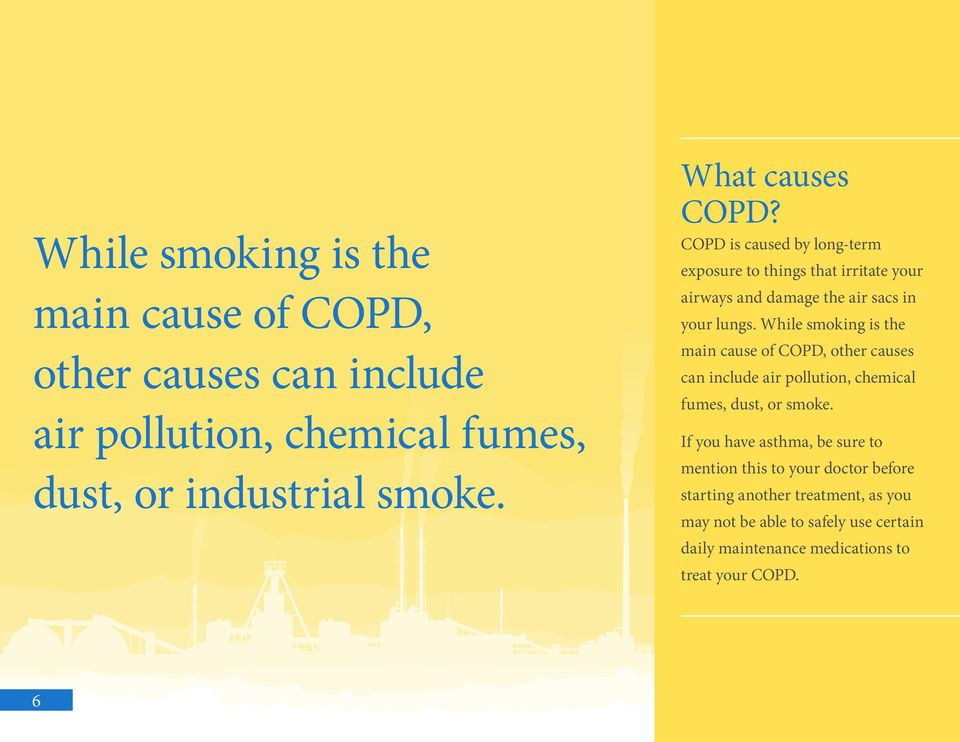 While smoking is the main cause of COPD, other causes can include air pollution, chemical fumes, dust, or smoke.