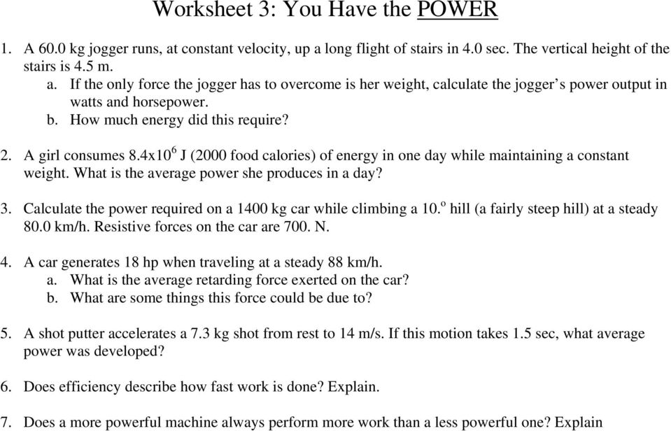 Calculate the power required on a 1400 kg car while climbing a 10. o hill (a fairly steep hill) at a steady 80.0 km/h. Resistive forces on the car are 700. N. 4.