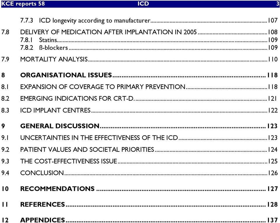 ..121 8.3 ICD IMPLANT CENTRES...122 9 GENERAL DISCUSSION...123 9.1 UNCERTAINTIES IN THE EFFECTIVENESS OF THE ICD...123 9.2 PATIENT VALUES AND SOCIETAL PRIORITIES.