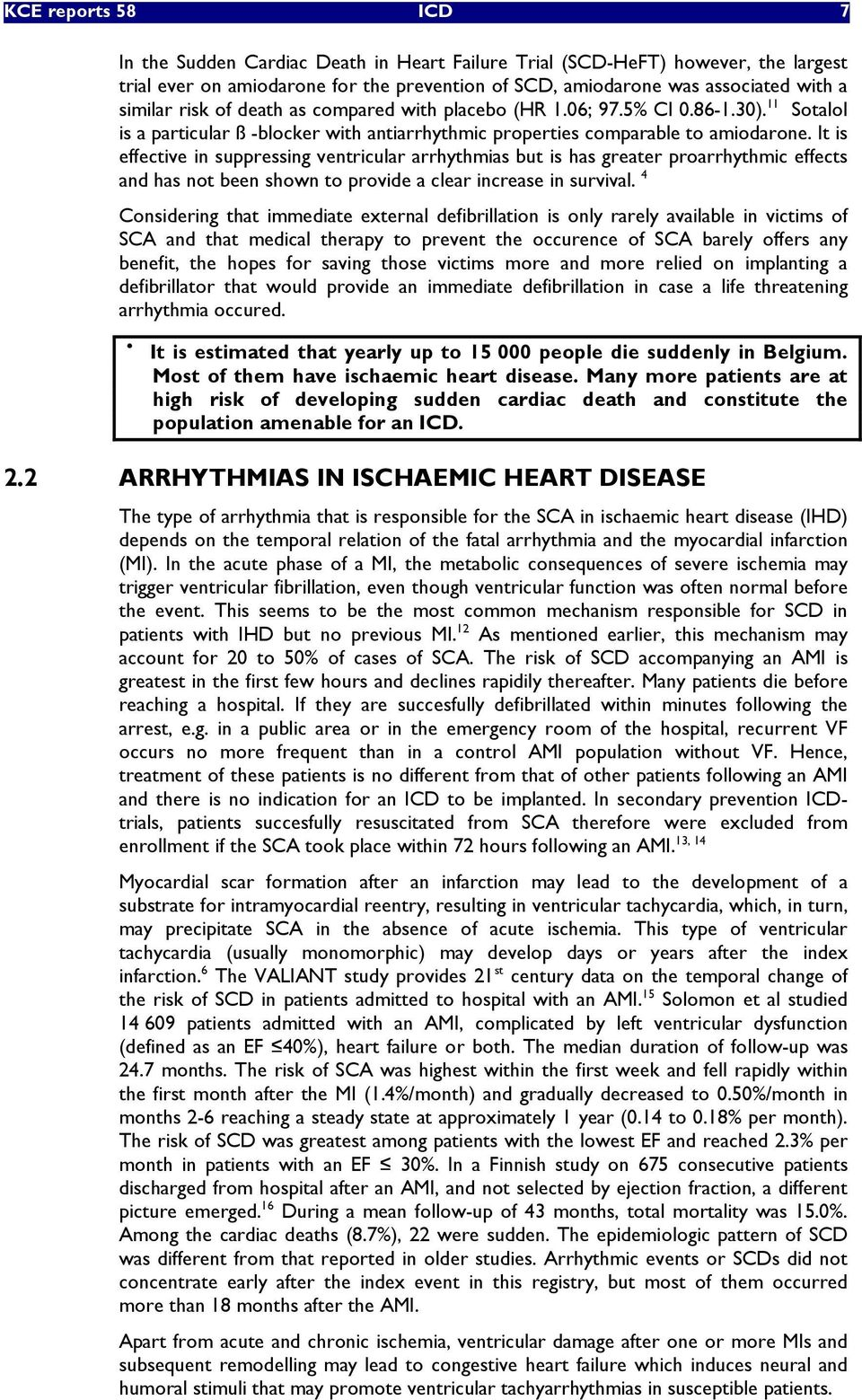 It is effective in suppressing ventricular arrhythmias but is has greater proarrhythmic effects and has not been shown to provide a clear increase in survival.