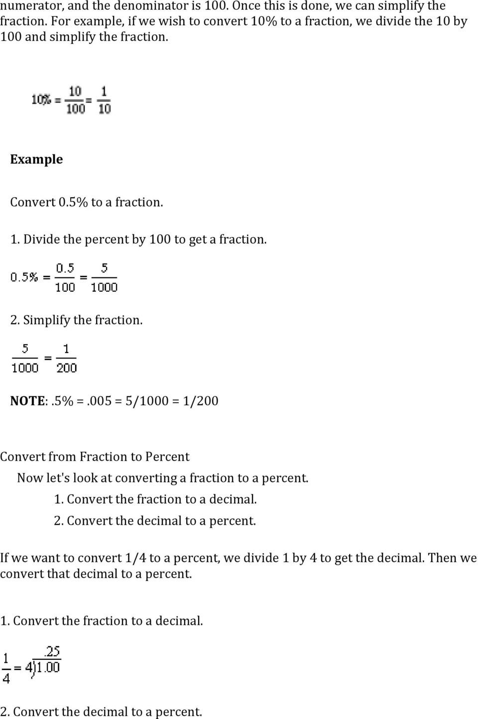 2. Simplify the fraction. NOTE:.5% =.005 = 5/1000 = 1/200 Convert from Fraction to Percent Now let's look at converting a fraction to a percent. 1. Convert the fraction to a decimal.