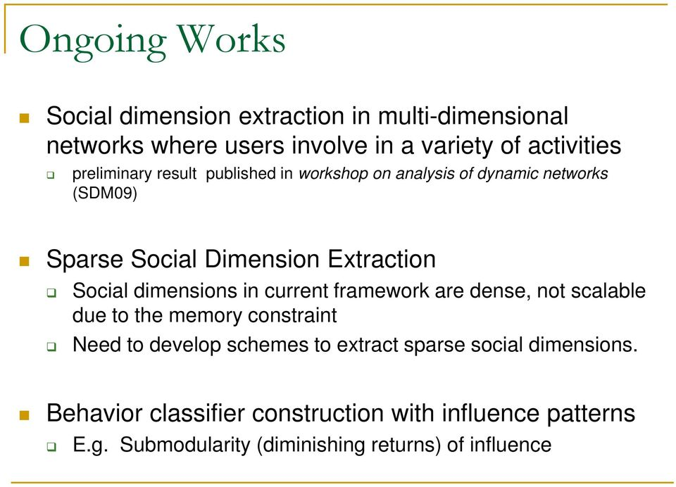 dimensions in current framework are dense, not scalable due to the memory constraint Need to develop schemes to extract