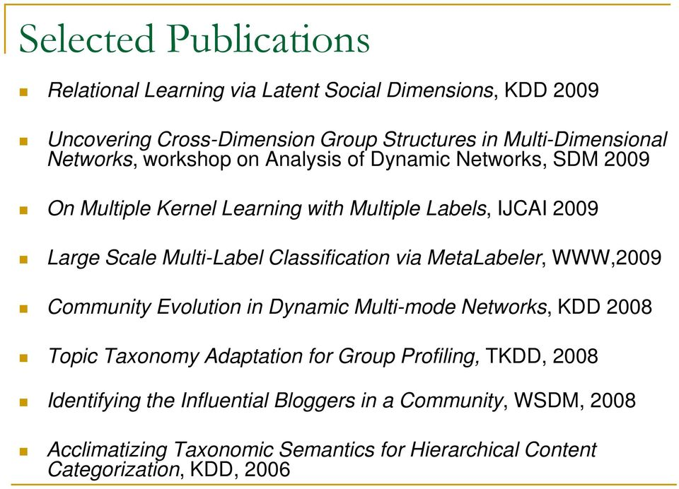 Classification via MetaLabeler, WWW,2009 Community Evolution in Dynamic Multi-mode Networks, KDD 2008 Topic Taxonomy Adaptation for Group Profiling,