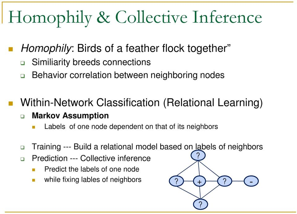 Assumption Labels of one node dependent on that of its neighbors Training --- Build a relational model based on