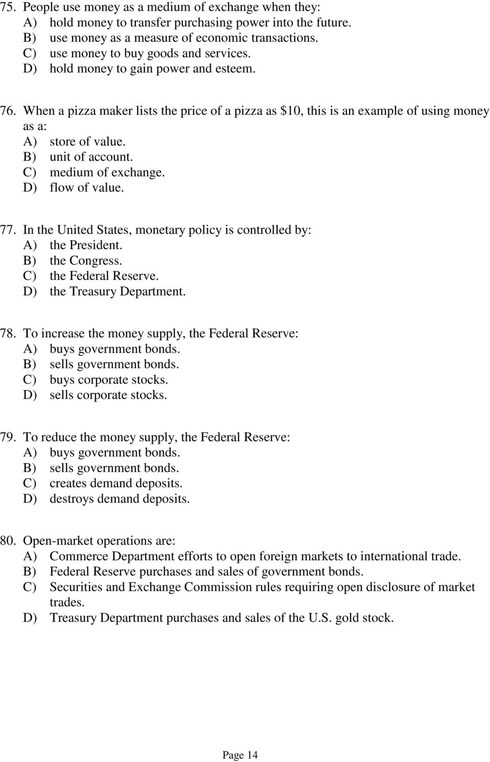 B) unit of account. C) medium of exchange. D) flow of value. 77. In the United States, monetary policy is controlled by: A) the President. B) the Congress. C) the Federal Reserve.