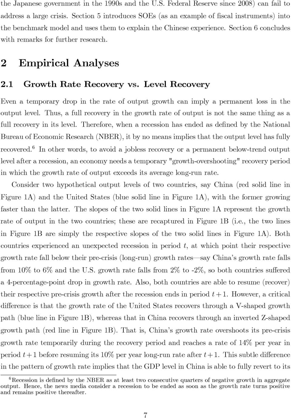 2 Empirical Analyses 2. Growh Rae Recovery vs. Level Recovery Even a emporary drop in he rae of oupu growh can imply a permanen loss in he oupu level.