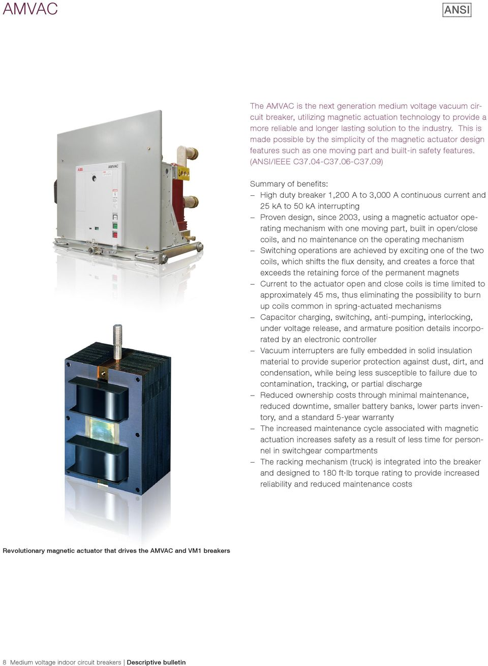 09) Summary of benefits: High duty breaker 1,200 A to 3,000 A continuous current and 25 ka to 50 ka interrupting Proven design, since 2003, using a magnetic actuator operating mechanism with one