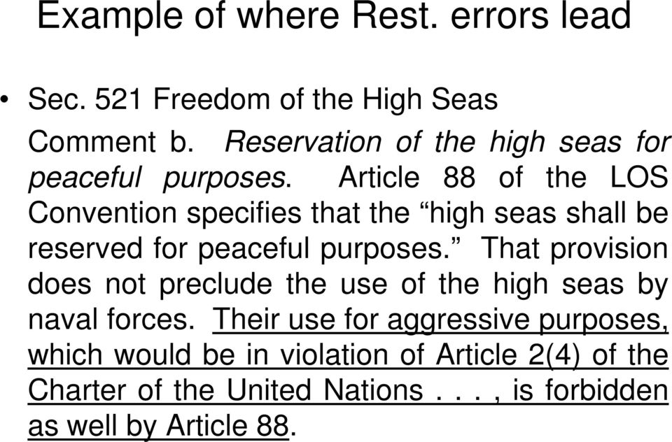 Article 88 of the LOS Convention specifies that the high seas shall be reserved for peaceful purposes.