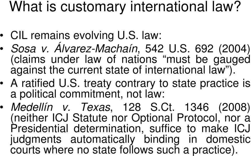 A ratified U.S. treaty contrary to state practice is a political commitment, not law: Medellín v. Texas, 128 S.Ct.