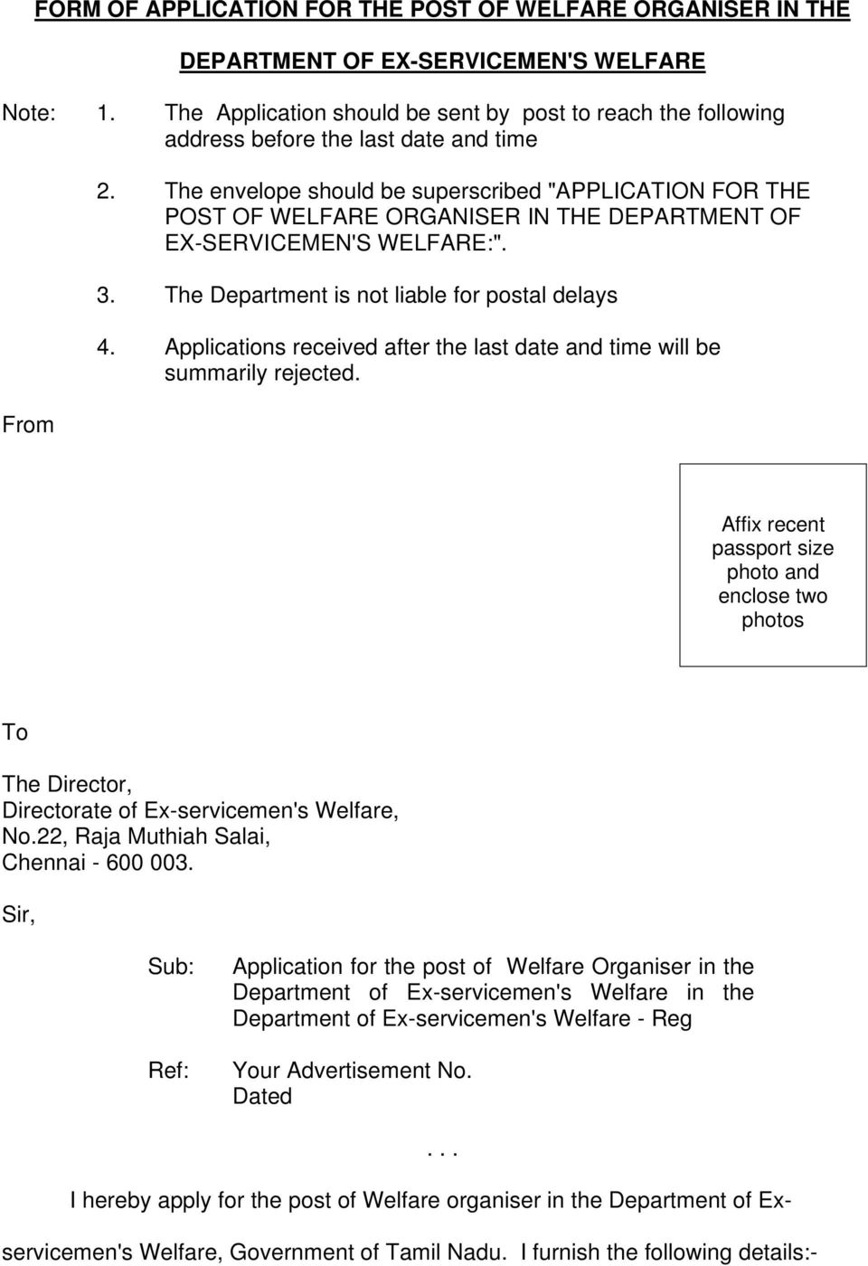 "The envelope should be superscribed ""APPLICATION FOR THE POST OF WELFARE ORGANISER IN THE DEPARTMENT OF EX-SERVICEMEN'S WELFARE"". 3. The Department is not liable for postal delays 4."