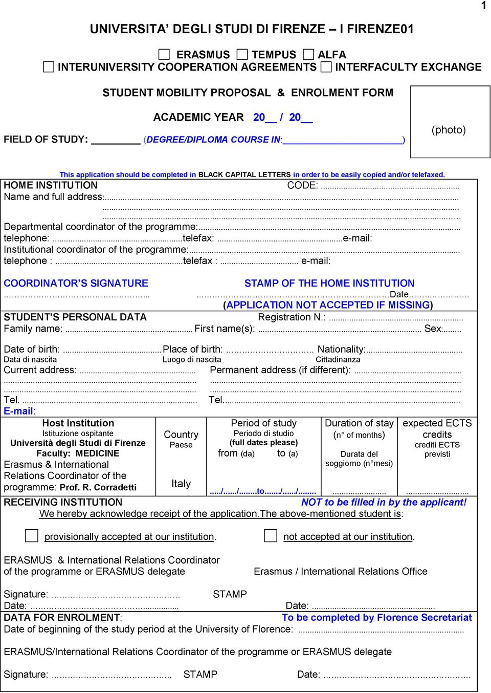 . telephone :...telefax :. e-mail: COORDINATOR S SIGNATURE STAMP OF THE HOME INSTITUTION.... Date.. (APPLICATION NOT ACCEPTED IF MISSING) STUDENT S PERSONAL DATA Registration N.:... Family name:.