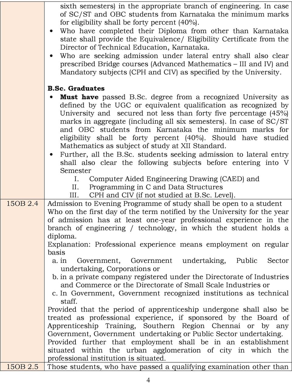 Who are seeking admission under lateral entry shall also clear prescribed Bridge courses (Advanced Mathematics III and IV) and Mandatory subjects (CPH and CIV) as specified by the University. B.Sc.