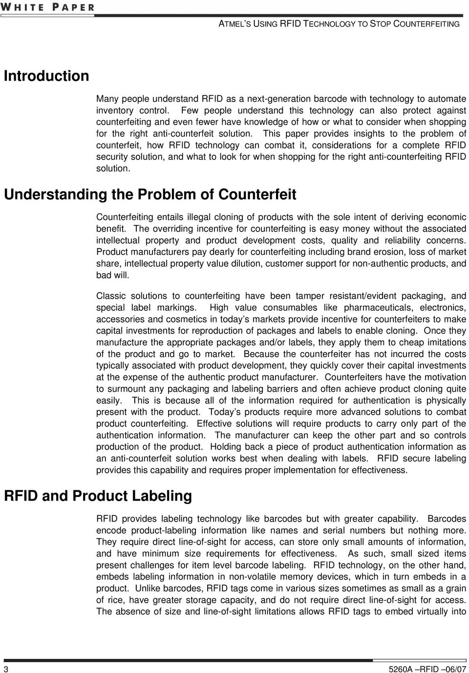 This paper provides insights to the problem of counterfeit, how RFID technology can combat it, considerations for a complete RFID security solution, and what to look for when shopping for the right