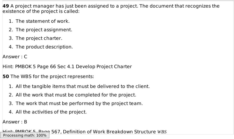 1 Develop Project Charter 50 The WBS for the project represents: 1. All the tangible items that must be delivered to the client. 2.